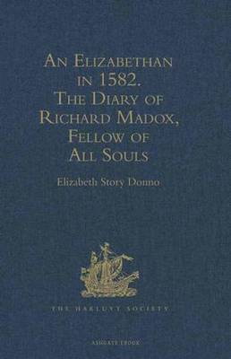 An Elizabethan in 1582: The Diary of Richard Madox, Fellow of All Souls - Hakluyt Society, Second Series (Hardback)