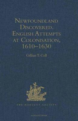 Newfoundland Discovered: English Attempts at Colonisation, 1610-1630 - Hakluyt Society, Second Series (Hardback)