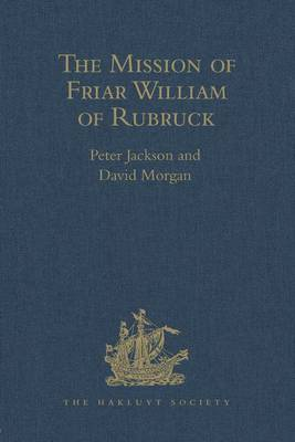 The Mission of Friar William of Rubruck: His Journey to the Court of the Great Khan Moengke, 1253-1255 - Hakluyt Society, Second Series (Hardback)