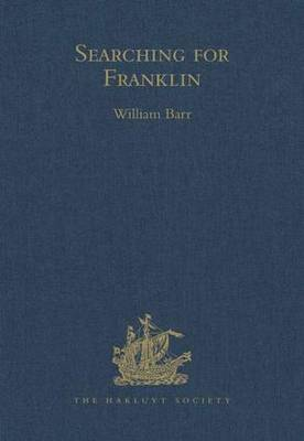 Searching for Franklin / the Land Arctic Searching Expedition 1855 / James Anderson's and James Stewart's Expedition via the Black River - Hakluyt Society, Third Series (Hardback)
