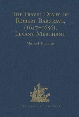 The Travel Diary of Robert Bargrave Levant Merchant (1647-1656) - Hakluyt Society, Third Series (Hardback)