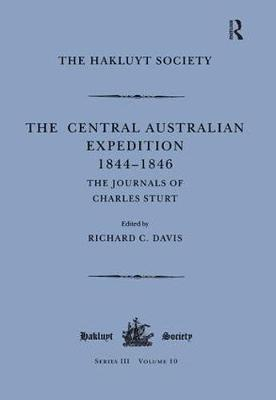 The Central Australian Expedition 1844-1846 / The Journals of Charles Sturt - Hakluyt Society, Third Series (Hardback)