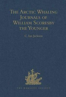 The Arctic Whaling Journals of William Scoresby the Younger / Volume I / The Voyages of 1811, 1812 and 1813 - Hakluyt Society, Third Series (Hardback)