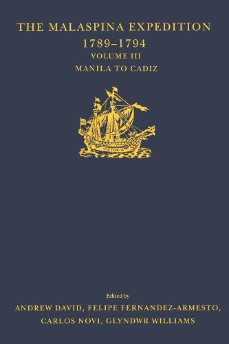 The Malaspina Expedition 1789-1794 / ... / Volume III / Manila to Cadiz - Hakluyt Society, Third Series (Hardback)