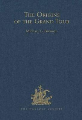 The Origins of the Grand Tour / 1649-1663 / The Travels of Robert Montagu, Lord Mandeville, William Hammond and Banaster Maynard - Hakluyt Society, Third Series (Hardback)