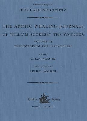 The Arctic Whaling Journals of William Scoresby the Younger/ Volume III / The Voyages of 1817, 1818 and 1820 - Hakluyt Society, Third Series (Hardback)