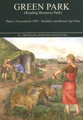 Green Park (Reading Business Park) Phase 2 Excavations 1995: Neolithic and Bronze Age sites - Thames Valley Landscapes Monograph 19 (Paperback)