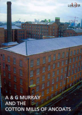 A & G Murray and the Cotton Mills of Ancoats - Lancaster Imprints No. 13 (Paperback)