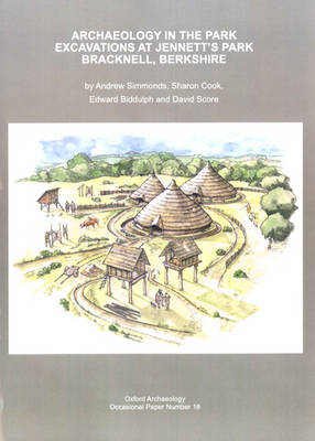 Archaeology in the Park Excavations at Jennett's Park Bracknell, Berkshire - Oxford Archaeology Occasional Paper 18 (Paperback)