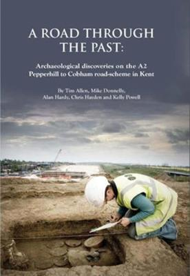 A Road Through the Past - Oxford Archaeology Monograph 16 (Hardback)