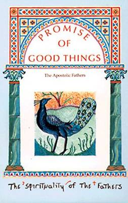 Promise of Good Things: Apostolic Fathers (Paperback)