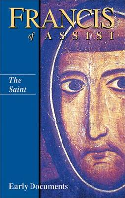 The Saint: Volume 1: Francis of Assisi - Early Documents (Paperback)