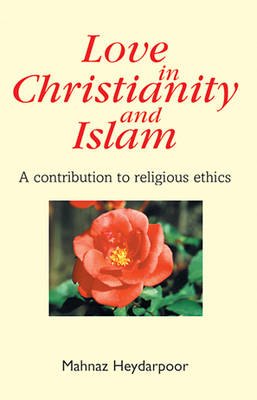Love in Christianity and Islam: A Contribution to Religious Ethics (Paperback)