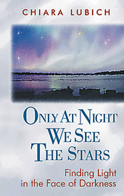Only at Night We See the Stars: Finding Light in the Face of Darkness (Hardback)
