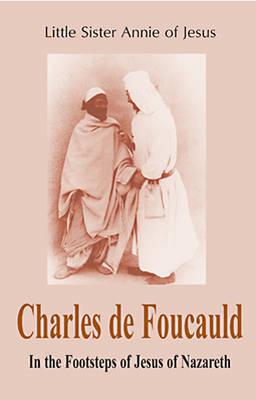 Charles de Foucauld: In the Footsteps of Jesus of Nazareth (Paperback)