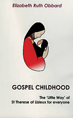 Gospel Childhood: The Little Way of St. Therese of Lisieux for Everyone (Paperback)