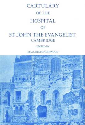 Cartulary of the Hospital of St John the Evangelist, Cambridge - Cambridgeshire Records Society Map Series v. 18 (Paperback)