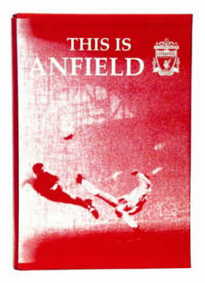This is Anfield: An Official Modern History of Liverpool FC, as Told by the Players Themselves (Leather / fine binding)