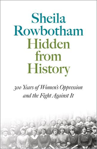 Hidden From History: 300 Years of Women's Oppression and the Fight Against It - Pluto Classics (Paperback)