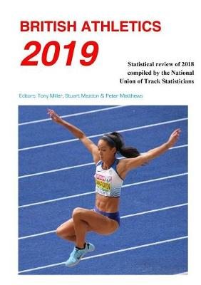 British Athletics 2019 2019: Statistical review of 2018 compiled by the National Union of Track Statisticians (Paperback)