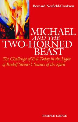 Michael and the Two-Horned Beast: The Challenge of Evil Today in the Light of Rudolf Steiner's Science of the Spirit (Paperback)