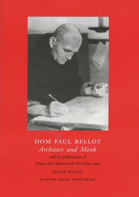 Dom Paul Bellot: Architect and Monk and the Publication of 'Propos d'un Batisseur du Bon Dieu' 1949 (Paperback)