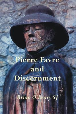 Pierre Favre and Discernment: The Discernment of Spirits in the Memoriale of the Blessed Peter Favre (Paperback)