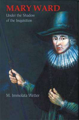 Mary Ward Under the Shadow of the Inquisition (Paperback)