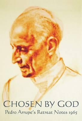 Chosen by God: Pedro Arrupe's Retreat Diary 1965 (Paperback)