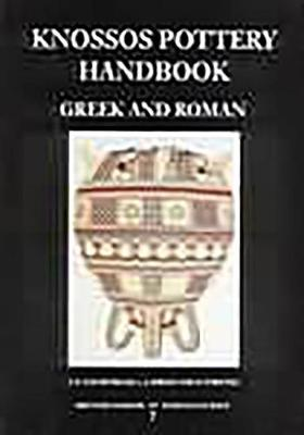 Knossos Pottery Handbook: Greek and Roman - British School at Athens Studies v. 7 (Hardback)