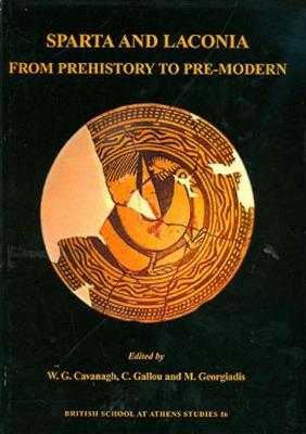 Sparta and Laconia: From Prehistory to Pre-modern - Proceedings of the Conference Held in Sparta, Organised by the British School at Athens, the University of Nottingham, the Ephoreia of Prehistoric and Classical Antiquities and the 5th Ephoreia of Byzantine Antiquities 17-20 (Hardback)