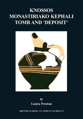 Knossos Monastiriako Kephali Tomb and 'Deposit' - BSA Studies 22 (Hardback)