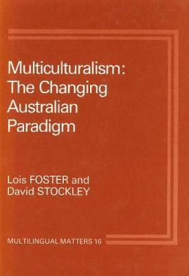 Multiculturalism: The Changing Australian Paradigm - Multilingual Matters (Hardback)