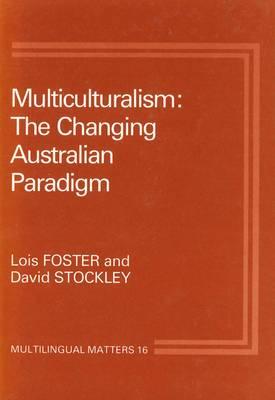 Multiculturalism: The Changing Australian Paradigm - Multilingual Matters 16 (Paperback)