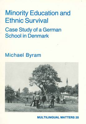 Minority Education and Ethnic Survival: Case Study of a German School in Denmark - Multilingual Matters 20 (Paperback)