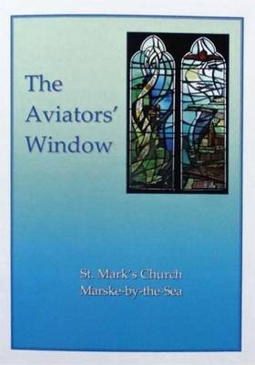 The Aviators' Window: A Memorial to the Pioneer Aviators Connected with Marske-by-the-Sea (Paperback)
