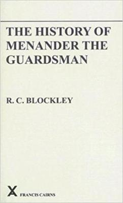 The History of Menander the Guardsman. Introductory essay, text, translation and historiographical notes - ARCA, Classical and Medieval Texts, Papers and Monographs 17 (Paperback)