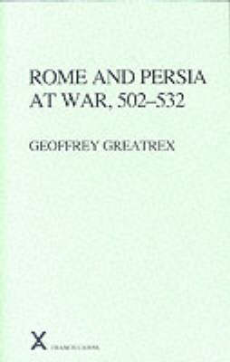 Rome and Persia at War, 502-532 - ARCA (Classical & Medieval Texts, Papers & Monographs) S. v. 37. (Hardback)