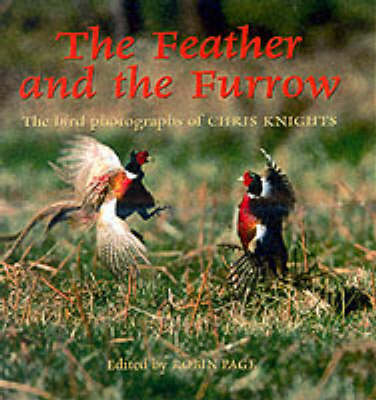 The Feather and the Furrow: The Bird Photographs of Chris Knight (Hardback)
