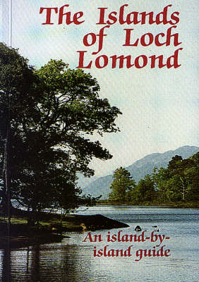 The Islands of Loch Lomond: An Island by Island Guide (Paperback)
