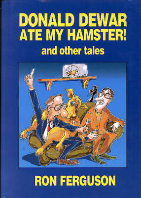 """""""Donald Dewar Ate My Hamster"""" and Other Tales (Hardback)"""