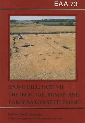 The Anglo-Saxon Cemetery at Spong Hill, North Elmham, Part VII: The Iron Age, Roman and Early Saxon Settlement (Paperback)