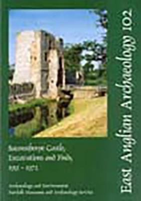 EAA 102: Baconsthorpe Castle, Excavations and Finds, 1951-1972 - East Anglian Archaeology Monograph 102 (Paperback)