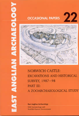 Norwich Castle: Excavations and Historical Survey 1987-98. Part III A Zooarchaeological Study - East Anglian Archaeology Occasional Paper 22 (Paperback)