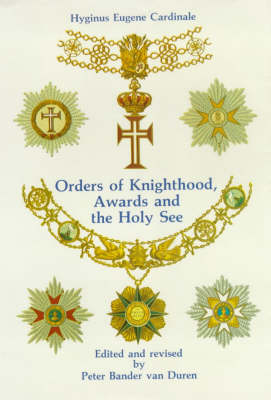 Orders of Knighthood, Awards and the Holy See: A Historical, Juridical and Practical Compendium - Van Duren publishers (Hardback)