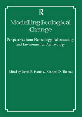 Modelling Ecological Change: Perspectives from Neoecology, Palaeoecology and Environmental Archaeology - UCL Institute of Archaeology Publications (Paperback)