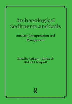 Archaeological Sediments and Soils: Analysis, Interpretation and Management - UCL Institute of Archaeology Publications (Paperback)
