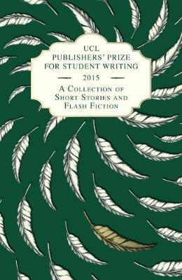 UCL Publishers' Prize for Student Writing: No. 2: A Collection of Short Stories and Flash Fiction (Paperback)