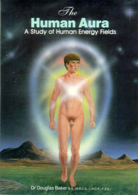 The Human Aura: A Study of Human Energy Fields (Paperback)