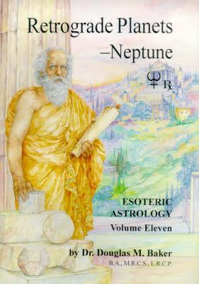 Esoteric Astrology: Neptune Retrograde Pt. 11 (Paperback)